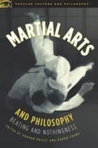 Martial Arts and Philosophy ebook by Graham Priest,Damon A. Young