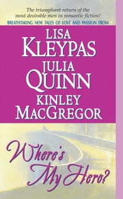 Where's My Hero? ebook by Lisa Kleypas,Kinley MacGregor,Julia Quinn