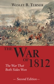 The War of 1812 - The War That Both Sides Won ebook by Wesley B. Turner