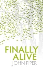 Finally Alive! ebook by Piper, John