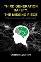 Third Generation Safety: The Missing Piece - Using neuroscience to enable personal safety eBook by Cristian Sylvestre