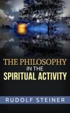 The Philosophy of Spiritual Activity ebook by Rudolf Steiner