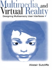 Multimedia and Virtual Reality - Designing Multisensory User Interfaces ebook by Alistair Sutcliffe