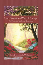 God Provides a Way of Escape - A Domestic Violence Response ebook by Dr. Gwendola Williams