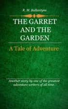 The Garret and the Garden ebook by Ballantyne, R. M.