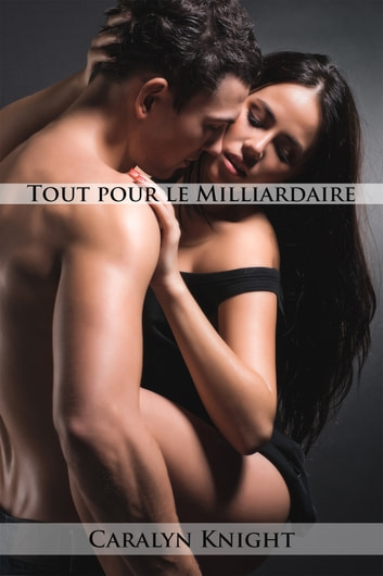 Tout pour le Milliardaire ebook by Caralyn Knight