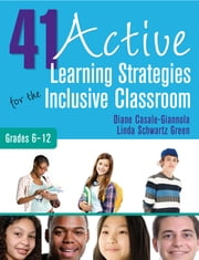 41 Active Learning Strategies for the Inclusive Classroom, Grades 6–12 ebook by Diane Casale-Giannola,Linda S. (Schwartz) Green