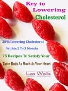 Key to Lowering Cholesterol ebook by Lea Wallis