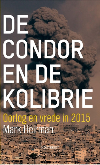 De condor en de kolibrie - oorlog en vrede in 2015 ebook by Mark Heirman