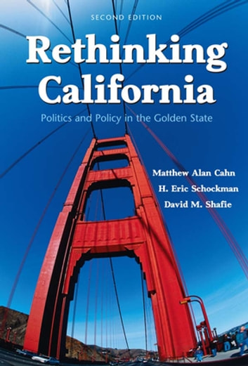 Rethinking California - Politics and Policy in the Golden State ebook by Matthew Cahn,David Shafie,H. Eric Schockman