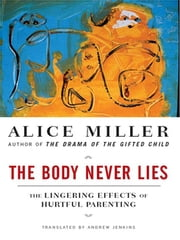 The Body Never Lies: The Lingering Effects of Cruel Parenting ebook by Alice Miller, Andrew Jenkins