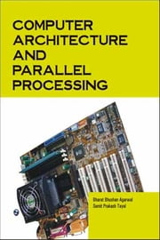 Computer Architecture and Parallel Processing - 100% Pure Adrenaline ebook by Bharat Bhushan Agarwal