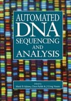 Automated DNA Sequencing and Analysis ebook by Mark D. Adams, Chris Fields, J. Craig Venter