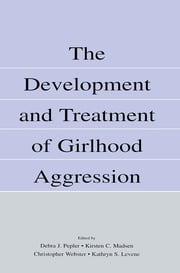 The Development and Treatment of Girlhood Aggression ebook by Debra J. Pepler,Kirsten C. Madsen,Christopher D. Webster,Kathryn S. Levene