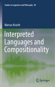 Interpreted Languages and Compositionality ebook by Marcus Kracht