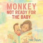 Monkey: Not Ready for the Baby ebook by Marc Brown