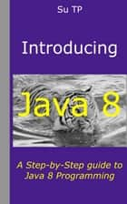 Java 8 - A Step-by-Step guide to Java 8 Programming ebook by Su TP