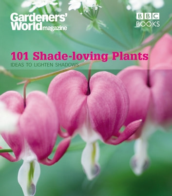 Gardeners' World: 101 Shade-loving Plants - Ideas to Light Up Shadows ebook by James Wickham