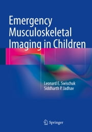 Emergency Musculoskeletal Imaging in Children ebook by Siddharth P. Jadhav,Leonard Swischuk