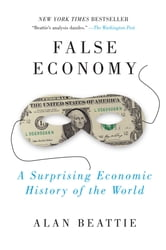 False Economy - A Surprising Economic History of the World ebook by Alan Beattie