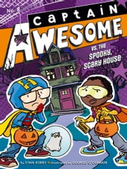 Captain Awesome vs. the Spooky, Scary House ebook by Stan Kirby,George O'Connor