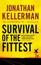 Survival of the Fittest (Alex Delaware series, Book 12) - An unputdownable psychological crime novel ebook by Jonathan Kellerman