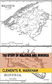 The Story of Majorca and Minorca ebook by Clements R. Markham,Hard Head Publications