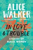 In Love & Trouble - Stories of Black Women ebook by Alice Walker