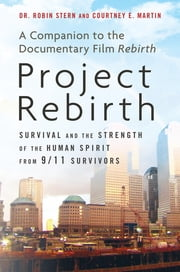Project Rebirth - Survival and the Strength of the Human Spirit from 9/11 Survivors ebook by Courtney E. Martin,Robin Stern