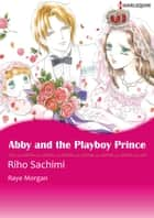 Abby and the Playboy Prince (Harlequin Comics) - Harlequin Comics ebook by Riho Sachimi, Raye Morgan