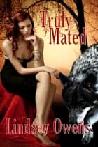 Truly Mated ebook by Lindsey Owens