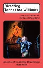 Directing Tennessee Williams - Joe Hill-Gibbins on The Glass Menagerie ebook by Russ Hope