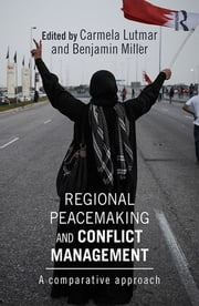 Regional Peacemaking and Conflict Management - A Comparative Approach ebook by Carmela Lutmar,Benjamin Miller
