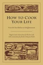 How to Cook Your Life ebook by Zen Master Dogen,Uchiyama