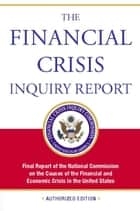 The Financial Crisis Inquiry Report, Authorized Edition ebook by Financial Crisis Inquiry Commission