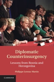 Diplomatic Counterinsurgency - Lessons from Bosnia and Herzegovina ebook by Philippe Leroux-Martin