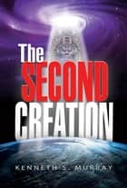The Second Creation ebook by Kenneth S. Murray