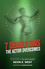 7 Deadly Sins - The Actor Overcomes - Business of Acting Insight By the Founder of the Actors' Network ebook by Kevin E. West,Roger Wolfson