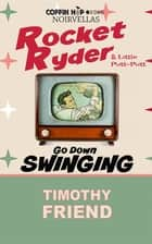Rocket Ryder & Little Putt-Putt Go Down Swinging ebook by Timothy Friend