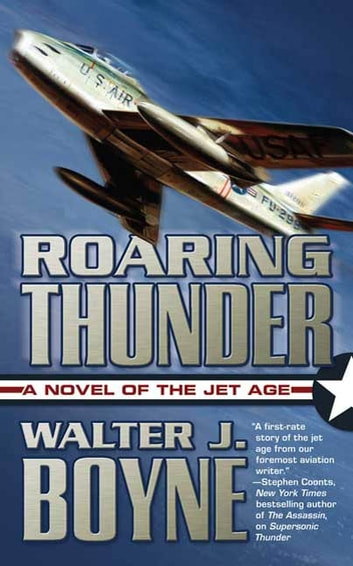 Roaring Thunder - A Novel of the Jet Age ebook by Walter J. Boyne