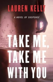 Take Me, Take Me with You ebook by Lauren Kelly