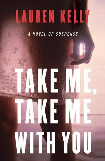 Take Me, Take Me with You - A Novel of Suspense ebook by Lauren Kelly