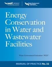 Energy Conservation in Water and Wastewater Facilities - MOP 32 ebook by Water Environment Federation