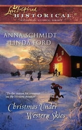 Christmas Under Western Skies - A Prairie Family Christmas\A Cowboy's Christmas ebook by Anna Schmidt,Linda Ford