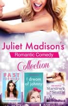 Juliet Madison's Romantic Comedy Collection/Fast Forward/I Dream Of Johnny/Starstruck In Seattle ebook by Juliet Madison