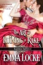 The Art of Ruining a Rake ebook by Emma Locke