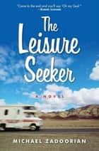 The Leisure Seeker - A Novel ebook by Michael Zadoorian