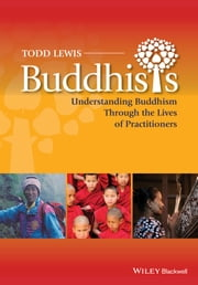 Buddhists - Understanding Buddhism Through the Lives of Practitioners ebook by
