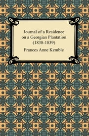 Journal of a Residence on a Georgian Plantation (1838-1839) ebook by Frances Anne Kemble