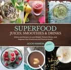 Superfood Juices, Smoothies & Drinks - Advice and Recipes to Lose Weight, Prevent Illness, and Improve Your Emotional and Physical Health ebook by Jason Manheim, Leo Quijano II